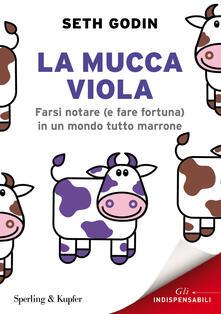 La mucca viola. Farsi notare (e fare fortuna) in un mondo tutto marrone - Seth Godin - copertina