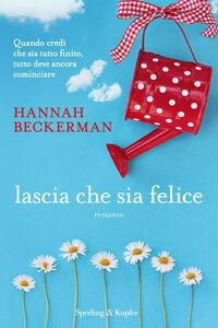 Foto Cover di Lascia che sia felice. Con gadget, Libro di Hannah Beckerman, edito da Sperling & Kupfer 0