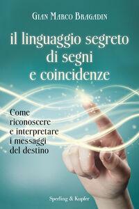 Foto Cover di Il linguaggio segreto di segni e coincidenze. Con gadget, Libro di G. Marco Bragadin, edito da Sperling & Kupfer 0