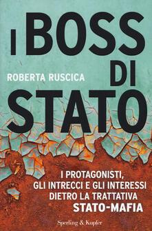 I boss di Stato. I protagonisti, gli intrecci e gli interessi dietro la trattativa Stato-mafia.pdf