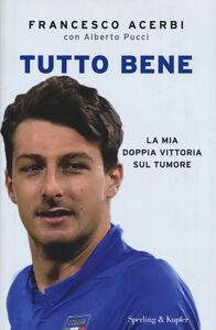 Foto Cover di Tutto bene. La mia doppia vittoria sul tumore, Libro di Francesco Acerbi,Alberto Pucci, edito da Sperling & Kupfer