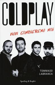 Foto Cover di Coldplay. Non cambieremo mai, Libro di Tommaso Labranca, edito da Sperling & Kupfer