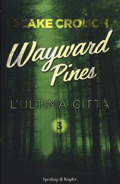 L' ultima città. Wayward Pines. Vol. 3