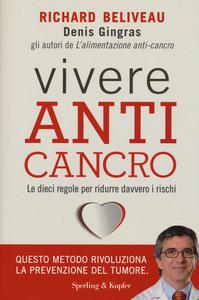 Libro Vivere anti-cancro. Le dieci regole per ridurre davvero i rischi Richard Béliveau , Denis Gingras