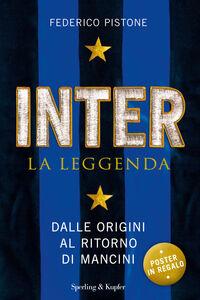 Libro Inter la leggenda. Dalle origini al ritorno di Mancini Federico Pistone