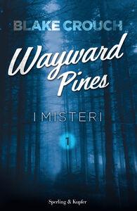 Libro I misteri. Wayward Pines. Vol. 1 Blake Crouch