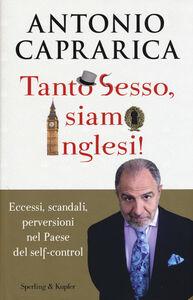 Foto Cover di Tanto sesso, siamo inglesi!, Libro di Antonio Caprarica, edito da Sperling & Kupfer