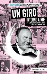 Libro Un Giro intorno a me. 21 tappe indimenticabili della corsa rosa Ennio Doris , P. Augusto Stagi
