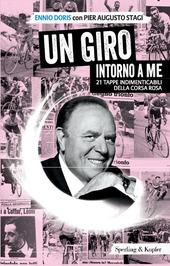Un Giro intorno a me. 21 tappe indimenticabili della corsa rosa