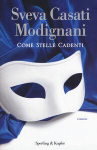 Foto Cover di Come stelle cadenti. Con gadget, Libro di Sveva Casati Modignani, edito da Sperling & Kupfer 0