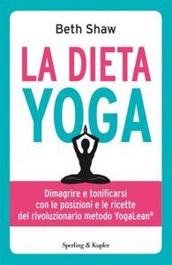 Libro La dieta yoga. Dimagrire e tonificarsi con le posizioni e ricette del rivoluzionario metodo YogaLean Beth Shaw