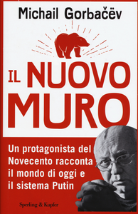Libro Il nuovo muro. Un protagonista del Novecento racconta il mondo di oggi e il sistema Putin Mihail S. Gorbacëv