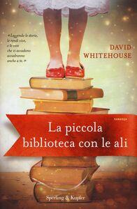 Libro La piccola biblioteca con le ali David Whitehouse