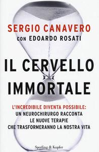 Libro Il cervello immortale Sergio Canavero , Edoardo Rosati