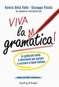 Libro Viva la grammatica! La guida più facile e divertente per imparare il buon italiano Valeria Della Valle , Giuseppe Patota
