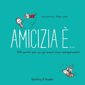 Foto Cover di Amicizia è... 500 motivi per cui gli amici sono indispensabili, Libro di Lisa Swerling,Ralph Lazar, edito da Sperling & Kupfer 0