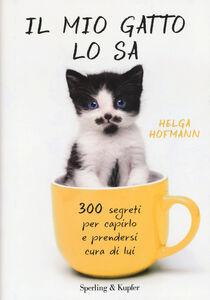 Libro Il mio gatto lo sa. 300 segreti per capirlo e prendersi cura di lui Helga Hofmann
