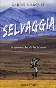 Libro Selvaggia. Ho camminato fino alla fine del mondo Sarah Marquis