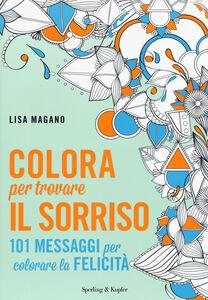 Foto Cover di Colora per trovare il sorriso, Libro di Lisa Magano, edito da Sperling & Kupfer 0