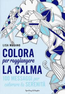 Libro Colora per raggiungere la calma Lisa Magano 0