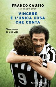 Libro Vincere è l'unica cosa che conta Franco Causio , Italo Cucci