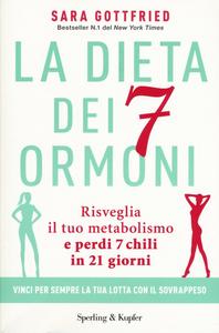 Libro La dieta dei 7 ormoni. Risveglia il tuo metabolismo e perdi 7 chili in 21 giorni Sara Gottfried