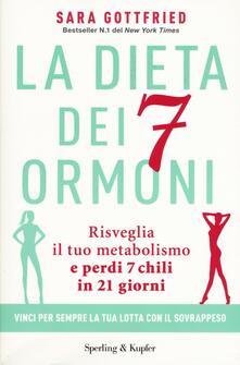 La dieta dei 7 ormoni. Risveglia il tuo metabolismo e perdi 7 chili in 21 giorni.pdf