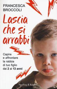 Libro Lascia che si arrabbi. Capire e affrontare la rabbia di tuo figlio dai 2 ai 13 anni Francesca Broccoli