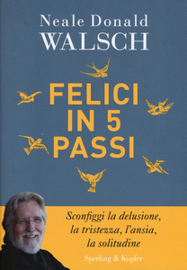 Libro Felici in 5 passi Neale Donald Walsch