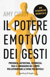 Libro Il potere emotivo dei gesti. Presenza, autostima, sicurezza: usa il linguaggio del corpo per affrontare le sfide più difficili Amy Cuddy