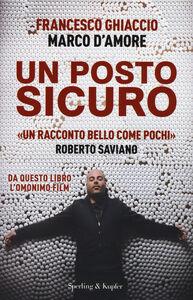 Libro Un posto sicuro Francesco Ghiaccio , Marco D'Amore