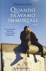 Foto Cover di Quando eravamo immortali, Libro di Charlotte Roth, edito da Sperling & Kupfer