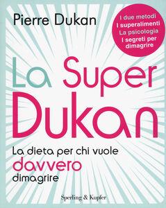 Libro La super Dukan. La dieta per chi vuole davvero dimagrire Pierre Dukan 0