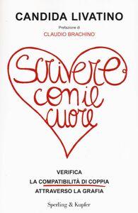 Libro Scrivere con il cuore. Verifica la compatibilità di coppia attraverso la grafia Candida Livatino