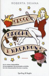 Foto Cover di Sesso, droghe e macarons, Libro di Roberta Deiana, edito da Sperling & Kupfer