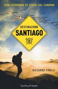 Libro Destinazione Santiago. Come ritrovare se stessi sul Cammino Riccardo Finelli