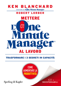 Libro Mettere l'one minute manager al lavoro Kenneth Blanchard , Robert Lorber