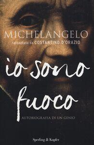 Libro Michelangelo. Io sono fuoco Costantino D'Orazio