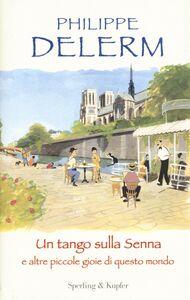 Libro Un tango sulla Senna e altre piccole gioie di questo mondo Philippe Delerm