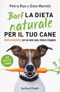 Libro Barf. La dieta naturale per il tuo cane. Basta crocchette, per un cane sano, vivace e longevo Petra Rus , Enio Marelli