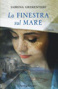 Libro La finestra sul mare Sabrina Grementieri