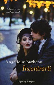 Libro Incontrarti Angélique Barbérat