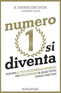Libro Numero 1 si diventa. Sviluppa il tuo potenziale segreto per migliorare in quasi tutto quello che vuoi K. Anders Ericsson , Robert Pool