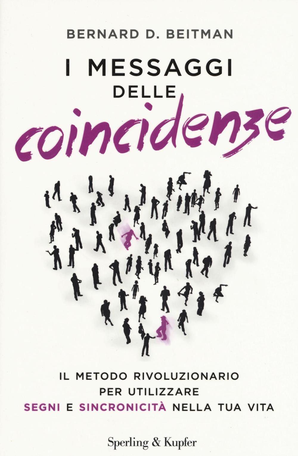 I messaggi delle coincidenze. Il metodo rivoluzionario per utilizzare segni e sincronicità nella tua vita