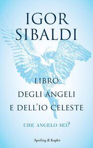 Foto Cover di Libro degli angeli e dell'io celeste. Che angelo sei?, Libro di Igor Sibaldi, edito da Sperling & Kupfer