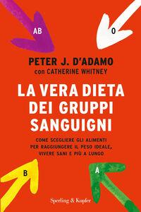 Foto Cover di La vera dieta dei gruppi sanguigni, Libro di Peter J. D'Adamo,Catherine Whitney, edito da Sperling & Kupfer