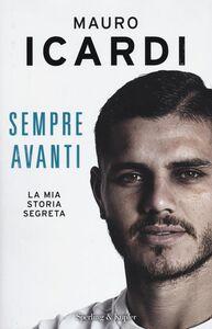 Libro Sempre avanti. La mia storia segreta Mauro Icardi , Paolo Fontanesi