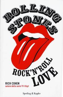 Rolling Stones. Rock'n roll love - Rich Cohen - copertina