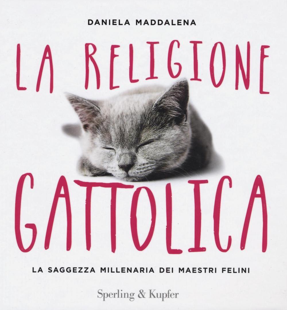 La religione gattolica. La saggezza millenaria dei maestri felini