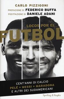 Listadelpopolo.it Locos por el fútbol. Cent'anni di calcio. Pelé, Messi, Maradona e altri sudamericani Image